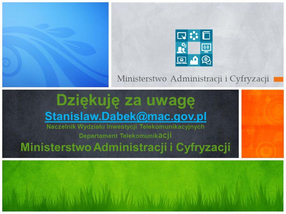 Ministerstwo Administracji i Cyfryzacji Dziękuję za uwagę Stanislaw.Dabek@mac.gov.pl Naczelnik Wydziału Inwestycji Telekomunikacyjnych Departament Tel