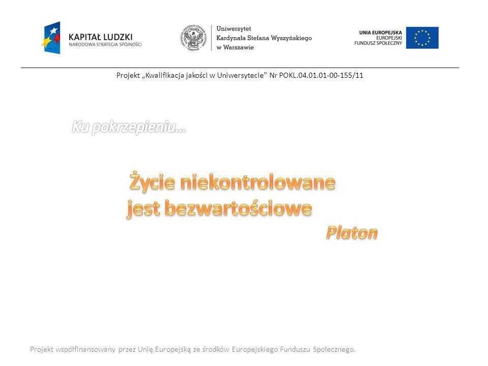 Projekt Kwalifikacja jakości w Uniwersytecie Nr POKL.04.01.01-00-155/11 Projekt współfinansowany przez Unię Europejską ze środków Europejskiego Fundus