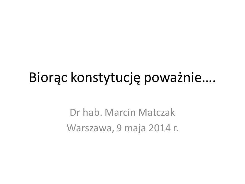 Biorąc konstytucję poważnie…. Dr hab. Marcin Matczak Warszawa, 9 maja 2014 r.