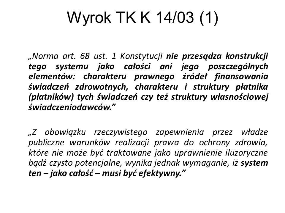 Wyrok TK K 14/03 (1) Norma art. 68 ust. 1 Konstytucji nie przesądza konstrukcji tego systemu jako całości ani jego poszczególnych elementów: charakter