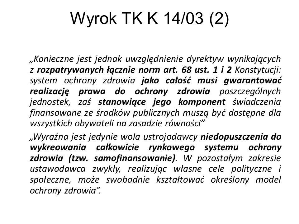 Wyrok TK K 14/03 (2) Konieczne jest jednak uwzględnienie dyrektyw wynikających z rozpatrywanych łącznie norm art. 68 ust. 1 i 2 Konstytucji: system oc
