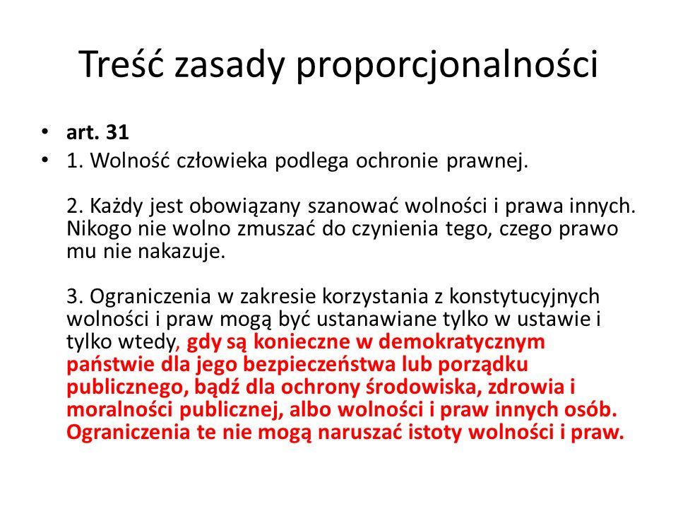 Treść zasady proporcjonalności art. 31 1. Wolność człowieka podlega ochronie prawnej. 2. Każdy jest obowiązany szanować wolności i prawa innych. Nikog