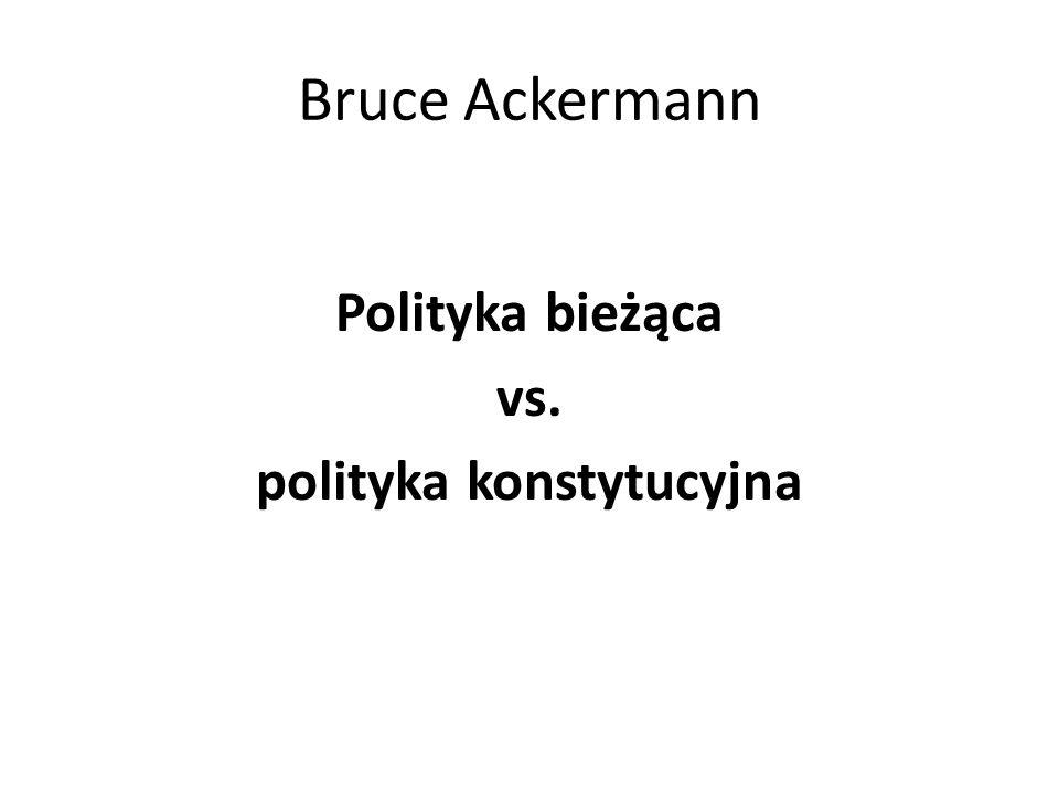 Bruce Ackermann Polityka bieżąca vs. polityka konstytucyjna