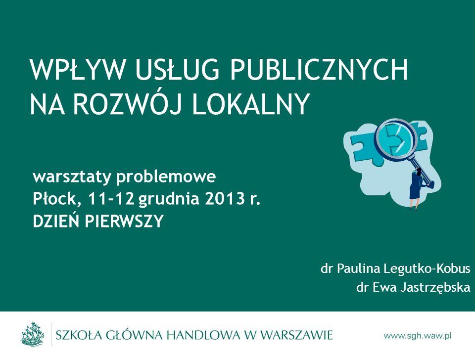 WPŁYW USŁUG PUBLICZNYCH NA ROZWÓJ LOKALNY warsztaty problemowe Płock, 11-12 grudnia 2013 r.