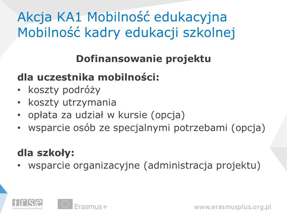 Akcja KA1 Mobilność edukacyjna Mobilność kadry edukacji szkolnej Dofinansowanie projektu dla uczestnika mobilności: koszty podróży koszty utrzymania o