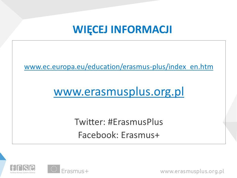 WIĘCEJ INFORMACJI www.ec.europa.eu/education/erasmus-plus/index_en.htm www.erasmusplus.org.pl Twitter: #ErasmusPlus Facebook: Erasmus+