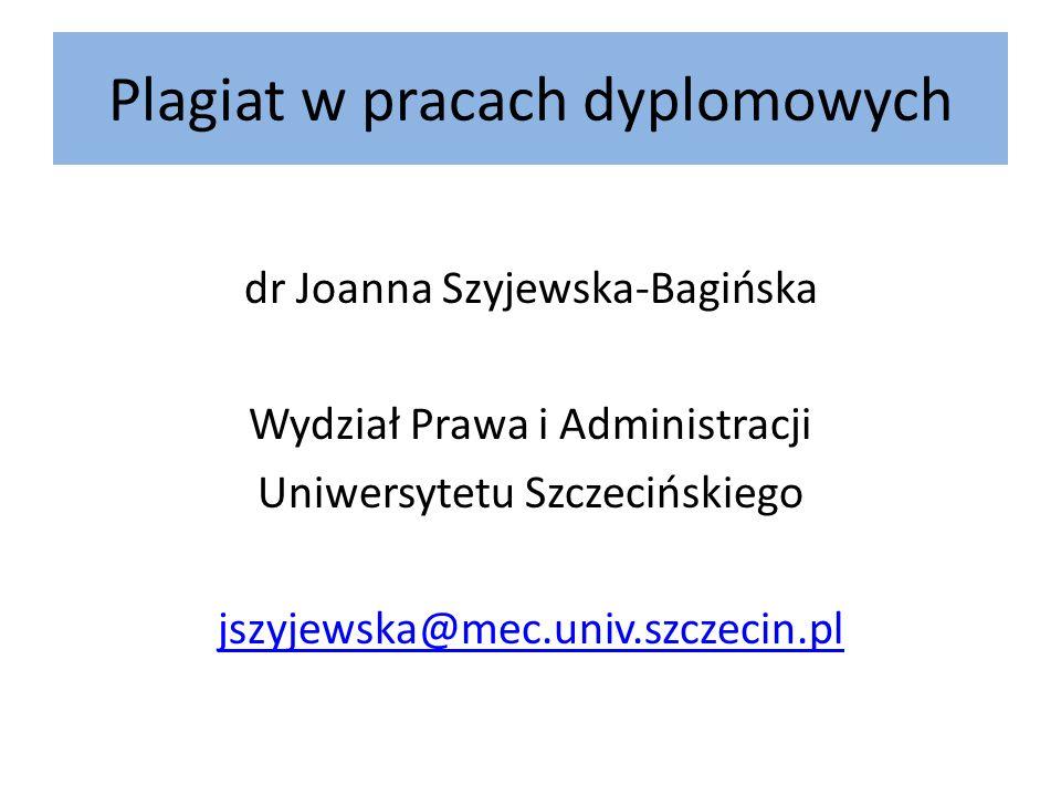 Plagiat w pracach dyplomowych dr Joanna Szyjewska-Bagińska Wydział Prawa i Administracji Uniwersytetu Szczecińskiego jszyjewska@mec.univ.szczecin.pl