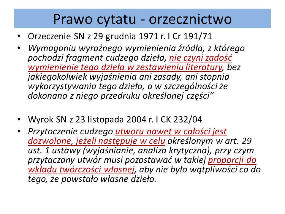 Prawo cytatu - orzecznictwo Orzeczenie SN z 29 grudnia 1971 r. I Cr 191/71 Wymaganiu wyraźnego wymienienia źródła, z którego pochodzi fragment cudzego