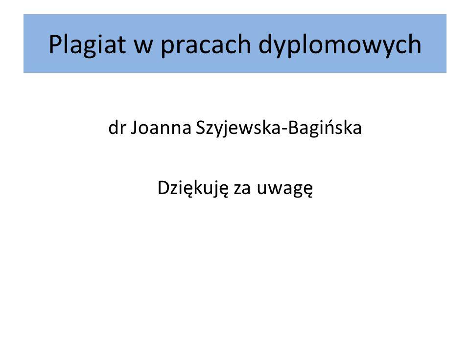 Plagiat w pracach dyplomowych dr Joanna Szyjewska-Bagińska Dziękuję za uwagę