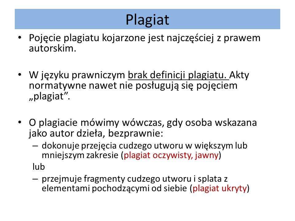 Plagiat Pojęcie plagiatu kojarzone jest najczęściej z prawem autorskim. W języku prawniczym brak definicji plagiatu. Akty normatywne nawet nie posługu