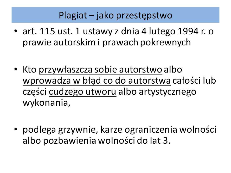 Plagiat – jako przestępstwo art. 115 ust. 1 ustawy z dnia 4 lutego 1994 r. o prawie autorskim i prawach pokrewnych Kto przywłaszcza sobie autorstwo al