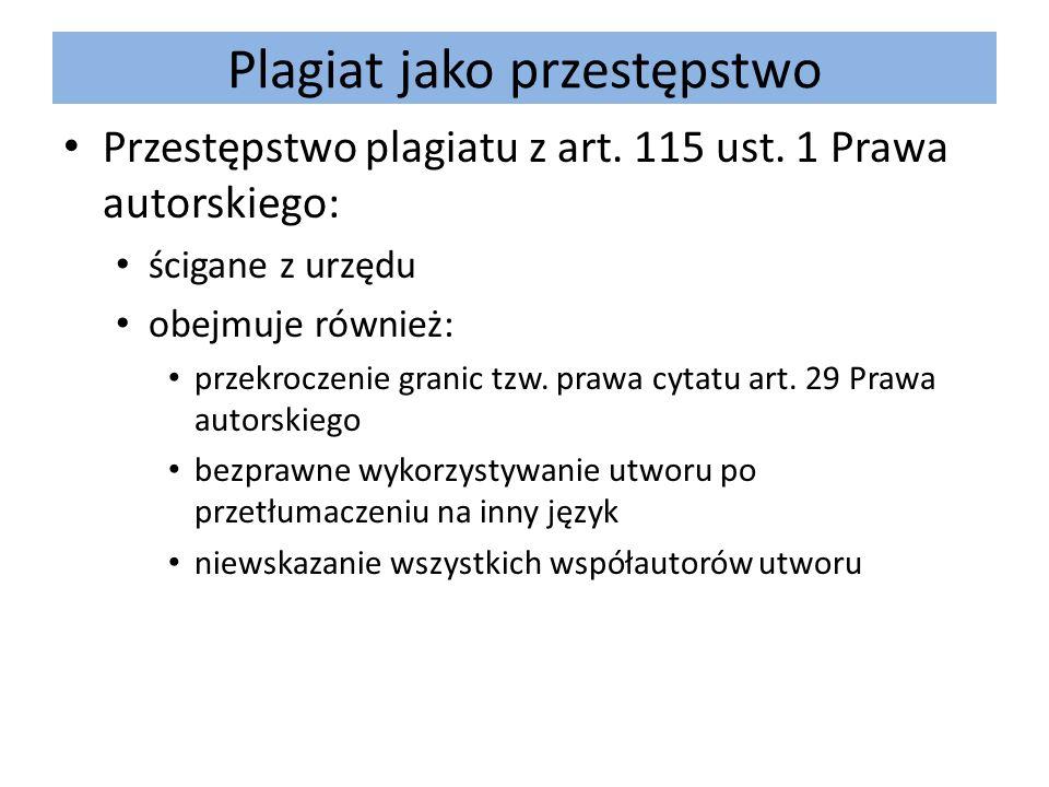 Plagiat jako przestępstwo Przestępstwo plagiatu z art. 115 ust. 1 Prawa autorskiego: ścigane z urzędu obejmuje również: przekroczenie granic tzw. praw
