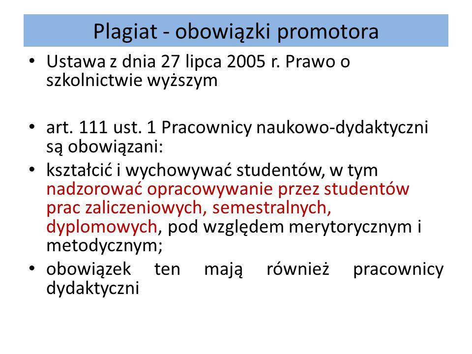 Plagiat - obowiązki promotora Ustawa z dnia 27 lipca 2005 r. Prawo o szkolnictwie wyższym art. 111 ust. 1 Pracownicy naukowo-dydaktyczni są obowiązani