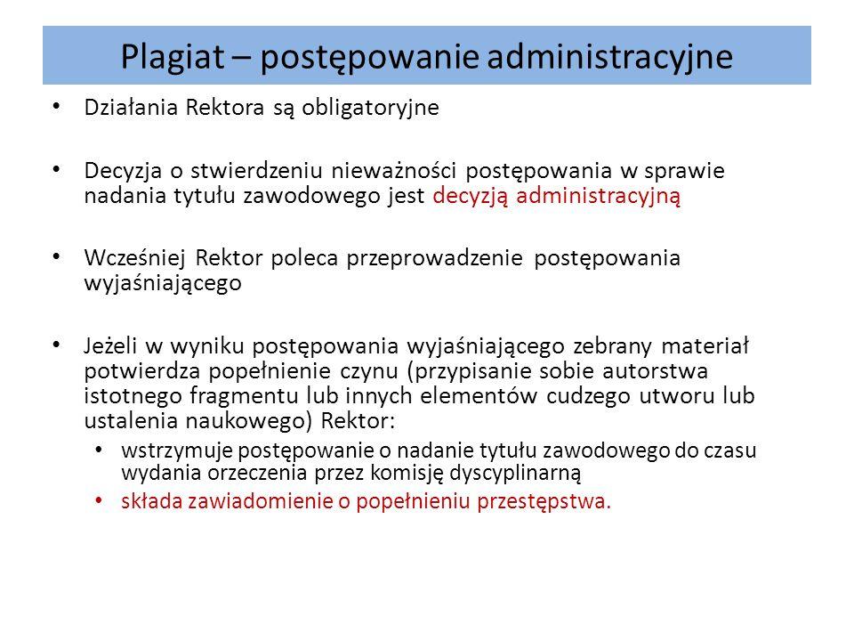 Plagiat – postępowanie administracyjne Działania Rektora są obligatoryjne Decyzja o stwierdzeniu nieważności postępowania w sprawie nadania tytułu zaw