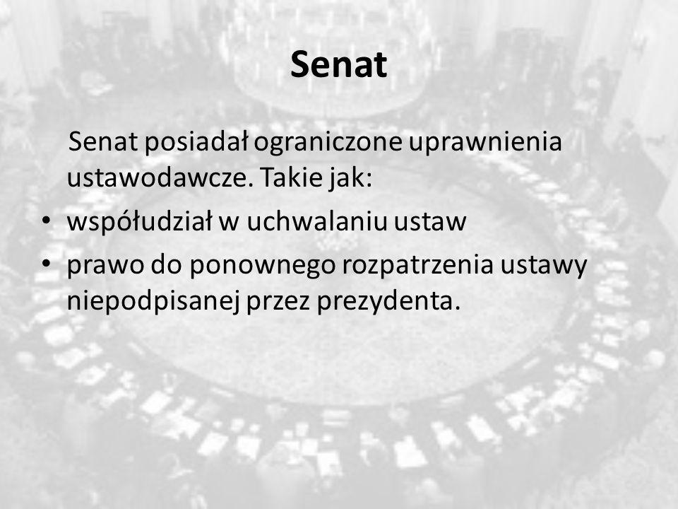 Senat Senat posiadał ograniczone uprawnienia ustawodawcze. Takie jak: współudział w uchwalaniu ustaw prawo do ponownego rozpatrzenia ustawy niepodpisa