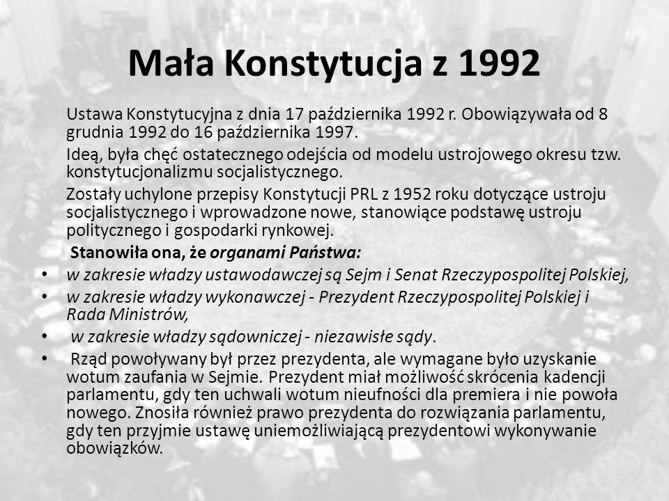 Mała Konstytucja z 1992 Ustawa Konstytucyjna z dnia 17 października 1992 r. Obowiązywała od 8 grudnia 1992 do 16 października 1997. Ideą, była chęć os