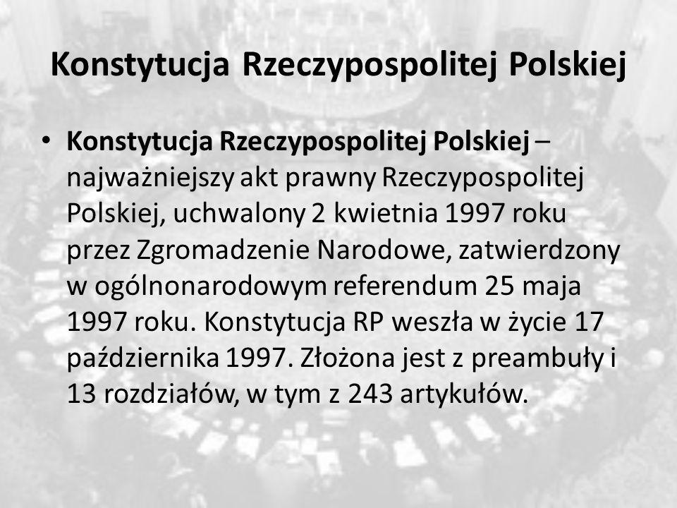 Konstytucja Rzeczypospolitej Polskiej Konstytucja Rzeczypospolitej Polskiej – najważniejszy akt prawny Rzeczypospolitej Polskiej, uchwalony 2 kwietnia