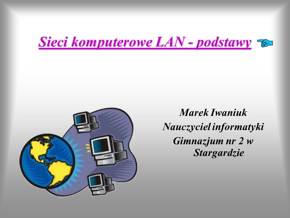 Standardy sieci Standardy sieci (Sposoby wysyłania danych przez urządzenia elektroniczne) Ethernet- sieć wykorzystuje wspólny nośnik informacji, wszystkie węzły sieci, które mają do wysłania pakiet informacji, konkurują o czas na kablu połączeniowym wg zasady Kto pierwszy ten lepszy.