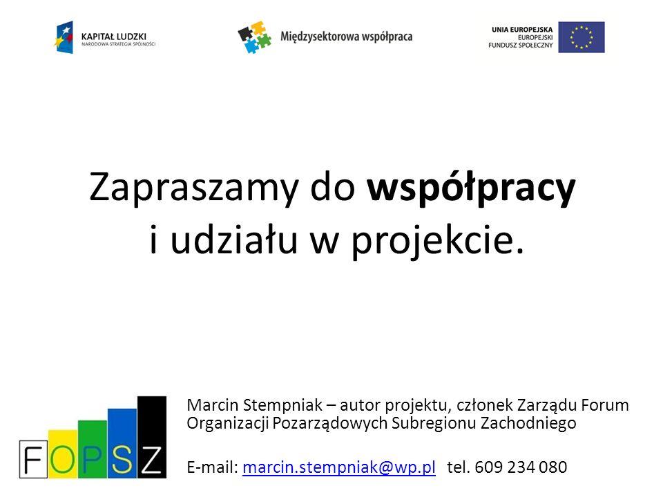 Marcin Stempniak – autor projektu, członek Zarządu Forum Organizacji Pozarządowych Subregionu Zachodniego E-mail: marcin.stempniak@wp.pl tel. 609 234