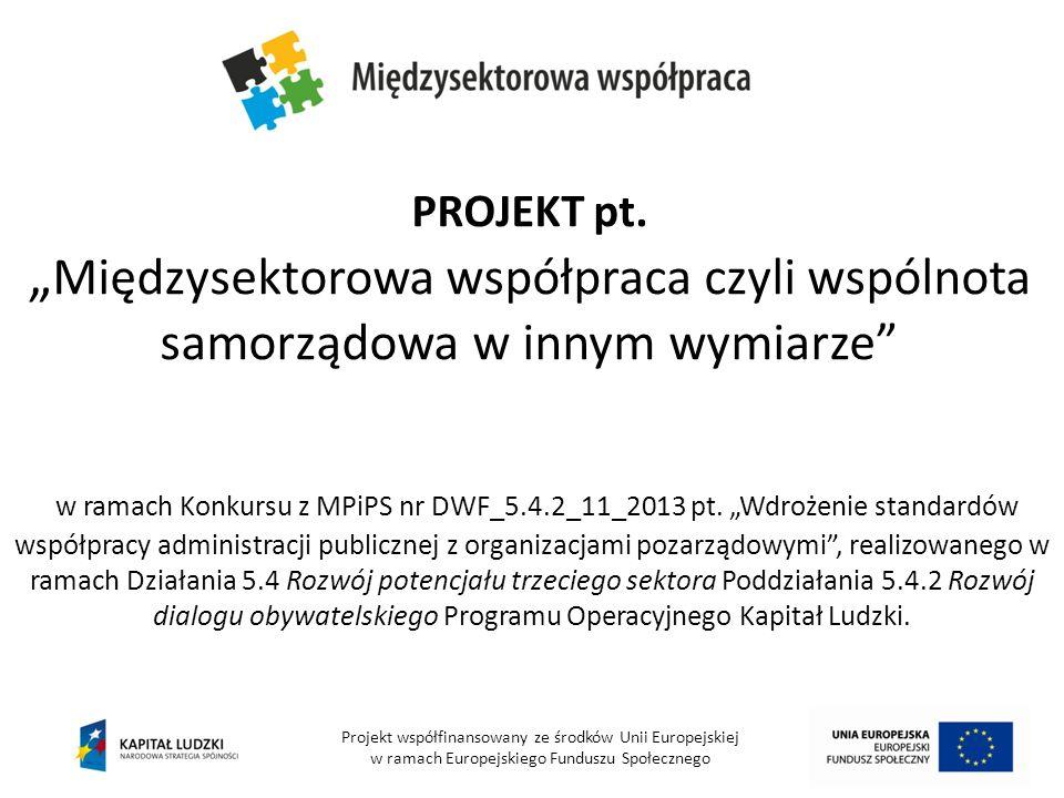 PROJEKT pt. Międzysektorowa współpraca czyli wspólnota samorządowa w innym wymiarze w ramach Konkursu z MPiPS nr DWF_5.4.2_11_2013 pt. Wdrożenie stand
