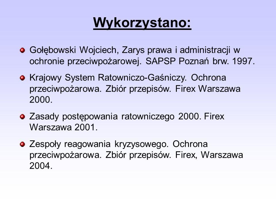 Wykorzystano: Gołębowski Wojciech, Zarys prawa i administracji w ochronie przeciwpożarowej. SAPSP Poznań brw. 1997. Krajowy System Ratowniczo-Gaśniczy