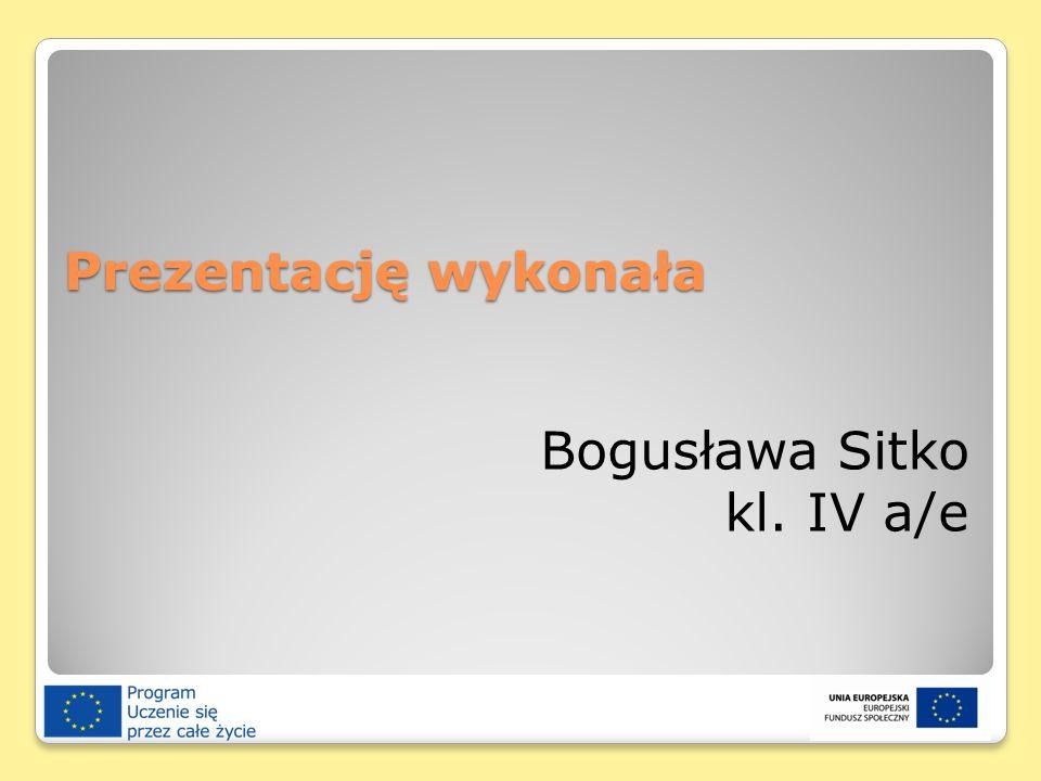 Prezentację wykonała Bogusława Sitko kl. IV a/e