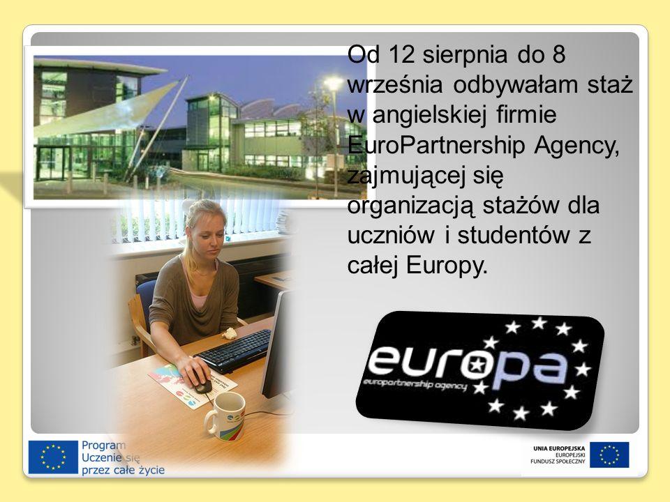Od 12 sierpnia do 8 września odbywałam staż w angielskiej firmie EuroPartnership Agency, zajmującej się organizacją stażów dla uczniów i studentów z c