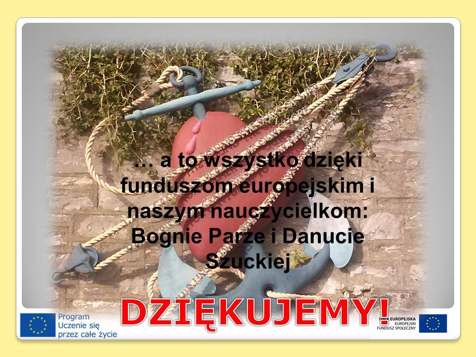 … a to wszystko dzięki funduszom europejskim i naszym nauczycielkom: Bognie Parze i Danucie Szuckiej