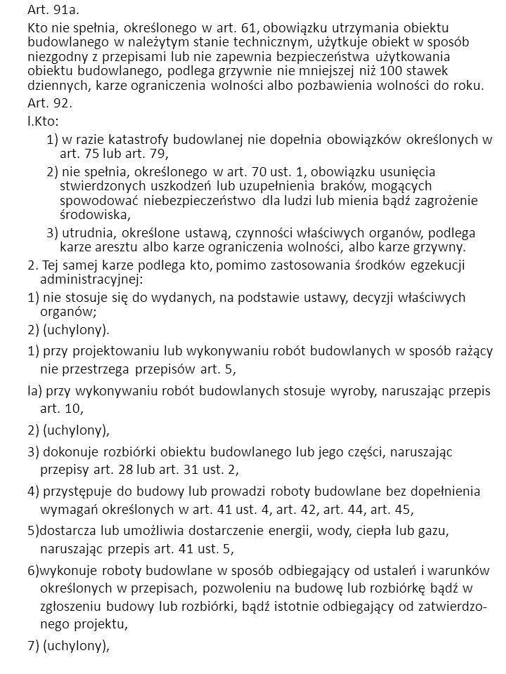 Art. 91a. Kto nie spełnia, określonego w art. 61, obowiązku utrzymania obiektu budowlanego w należytym stanie technicznym, użytkuje obiekt w sposób ni