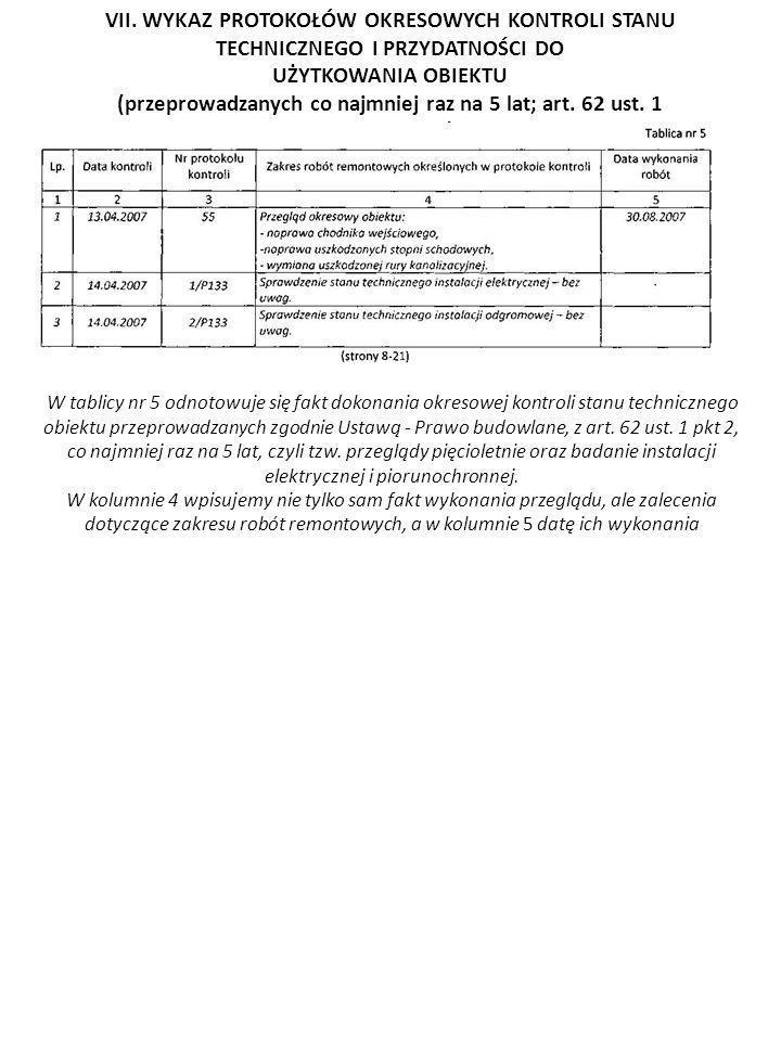 W tablicy nr 5 odnotowuje się fakt dokonania okresowej kontroli stanu technicznego obiektu przeprowadzanych zgodnie Ustawą - Prawo budowlane, z art. 6