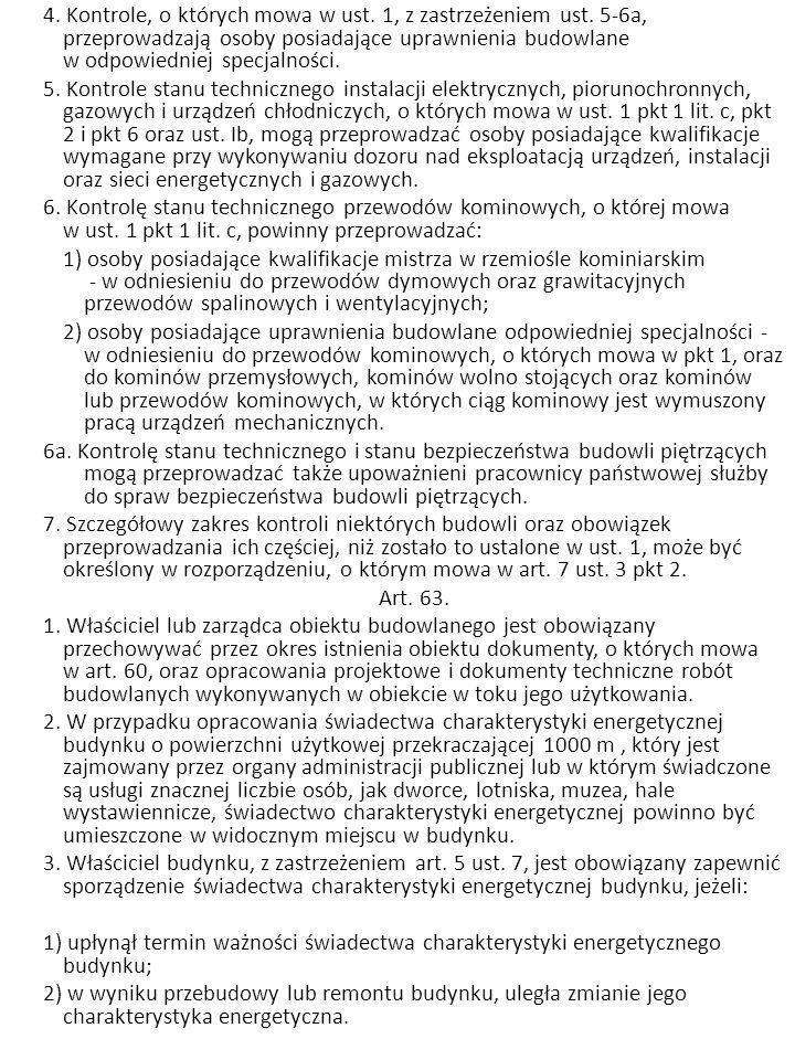 4. Kontrole, o których mowa w ust. 1, z zastrzeżeniem ust. 5-6a, przeprowadzają osoby posiadające uprawnienia budowlane w odpowiedniej specjalności. 5