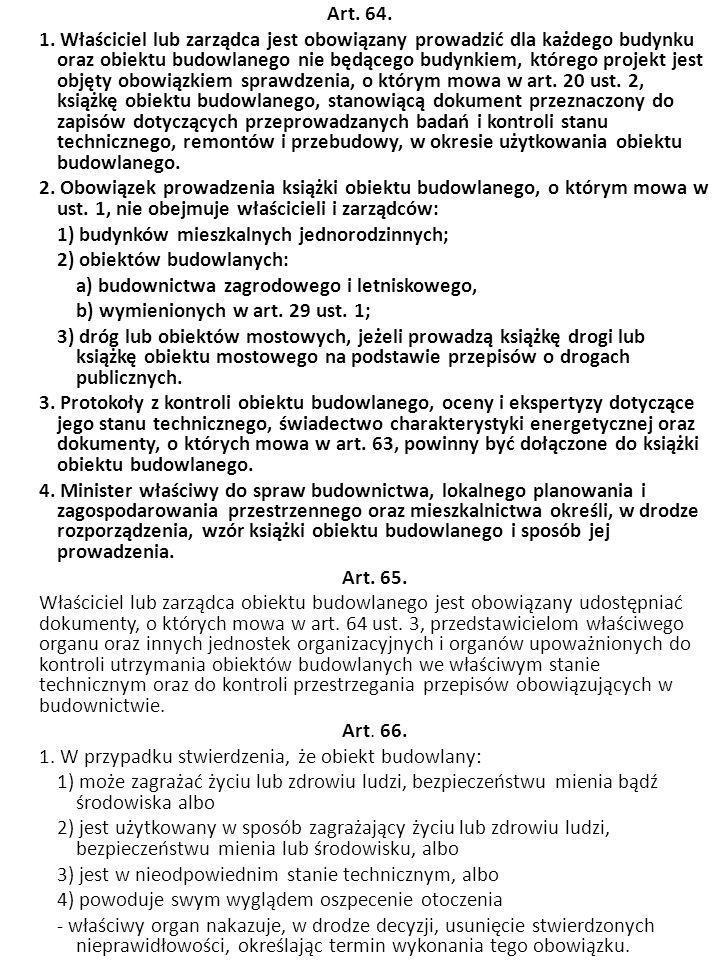 Art. 64. 1. Właściciel lub zarządca jest obowiązany prowadzić dla każdego budynku oraz obiektu budowlanego nie będącego budynkiem, którego projekt jes