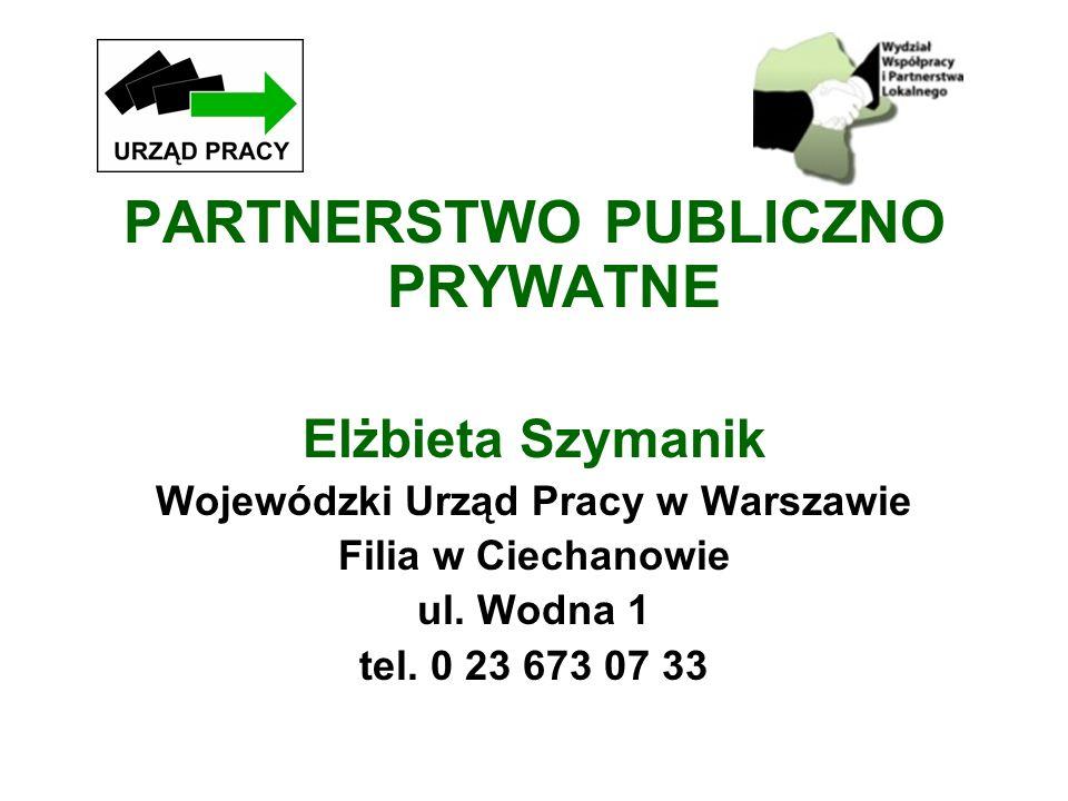 PARTNERSTWO PUBLICZNO PRYWATNE Elżbieta Szymanik Wojewódzki Urząd Pracy w Warszawie Filia w Ciechanowie ul. Wodna 1 tel. 0 23 673 07 33