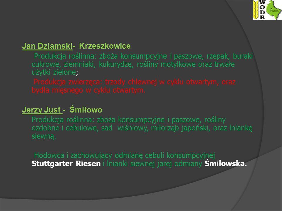 Jan Dziamski- Krzeszkowice Produkcja roślinna: zboża konsumpcyjne i paszowe, rzepak, buraki cukrowe, ziemniaki, kukurydzę, rośliny motylkowe oraz trwałe użytki zielone; Produkcja zwierzęca: trzody chlewnej w cyklu otwartym, oraz bydła mięsnego w cyklu otwartym.