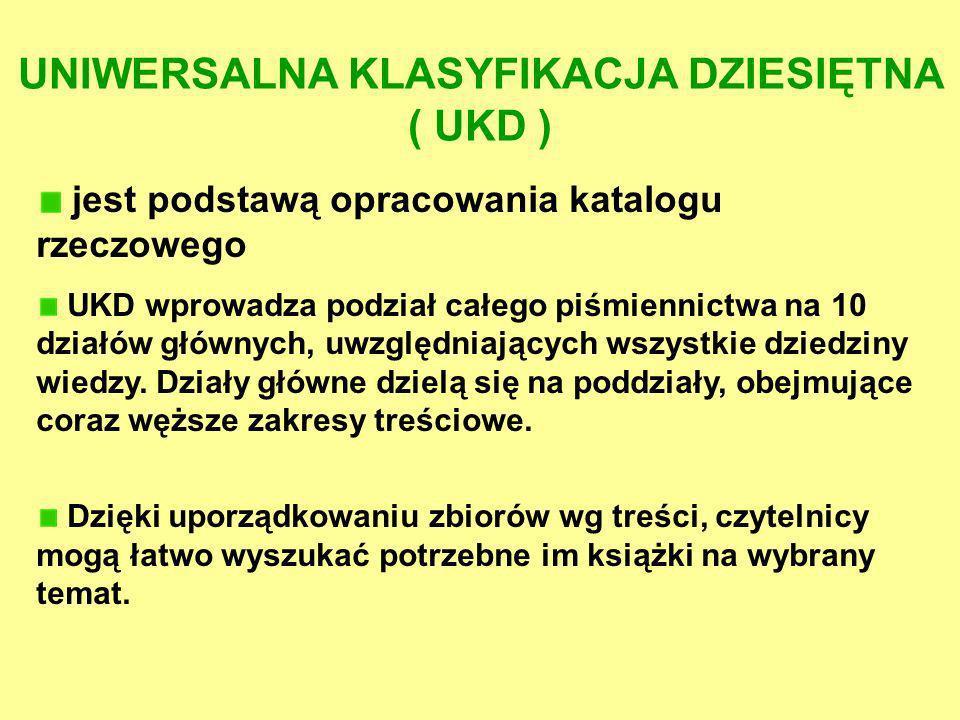 jest podstawą opracowania katalogu rzeczowego UKD wprowadza podział całego piśmiennictwa na 10 działów głównych, uwzględniających wszystkie dziedziny