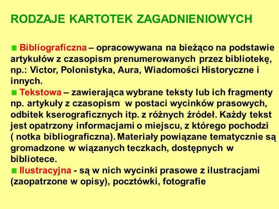 Bibliograficzna – opracowywana na bieżąco na podstawie artykułów z czasopism prenumerowanych przez bibliotekę, np.: Victor, Polonistyka, Aura, Wiadomo