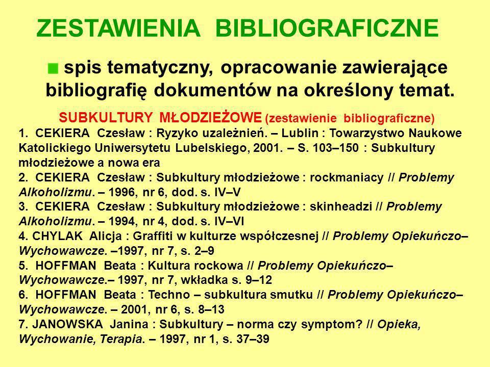 ZESTAWIENIA BIBLIOGRAFICZNE spis tematyczny, opracowanie zawierające bibliografię dokumentów na określony temat. SUBKULTURY MŁODZIEŻOWE (zestawienie b