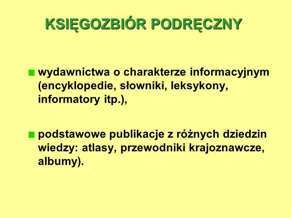 KSIĘGOZBIÓRPODRĘCZNY KSIĘGOZBIÓR PODRĘCZNY wydawnictwa o charakterze informacyjnym (encyklopedie, słowniki, leksykony, informatory itp.), podstawowe p