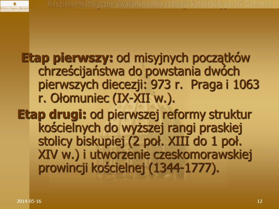2014-05-1612 Etap pierwszy: od misyjnych początków chrześcijaństwa do powstania dwóch pierwszych diecezji: 973 r. Praga i 1063 r. Ołomuniec (IX-XII w.