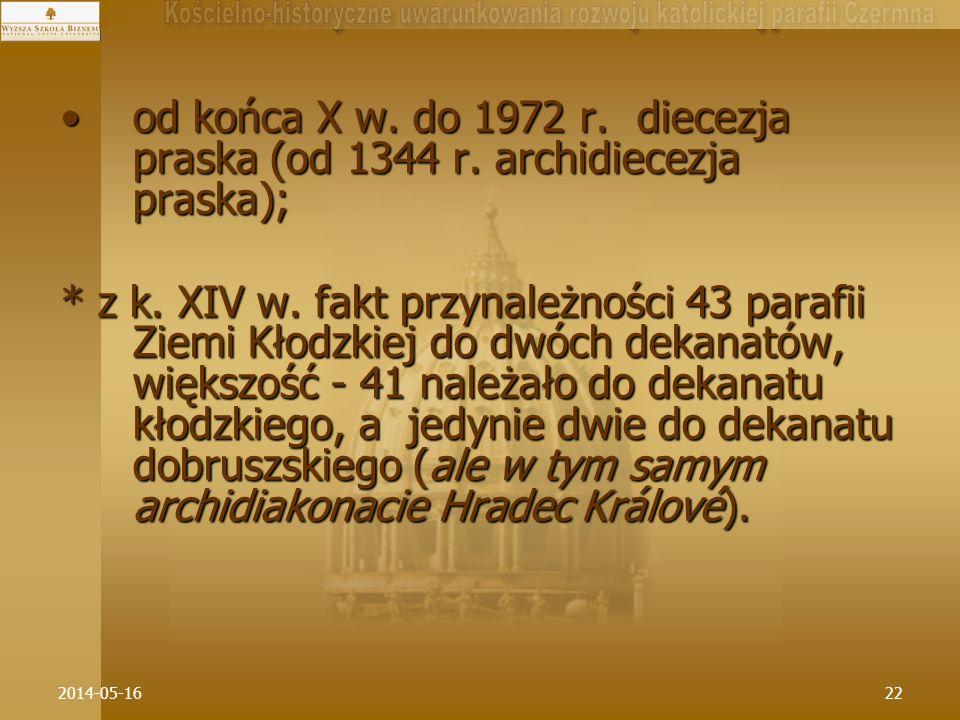 2014-05-1622 od końca X w. do 1972 r. diecezja praska (od 1344 r. archidiecezja praska);od końca X w. do 1972 r. diecezja praska (od 1344 r. archidiec