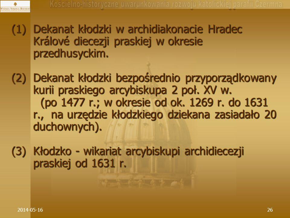 2014-05-1626 (1)Dekanat kłodzki w archidiakonacie Hradec Králové diecezji praskiej w okresie przedhusyckim. (2)Dekanat kłodzki bezpośrednio przyporząd