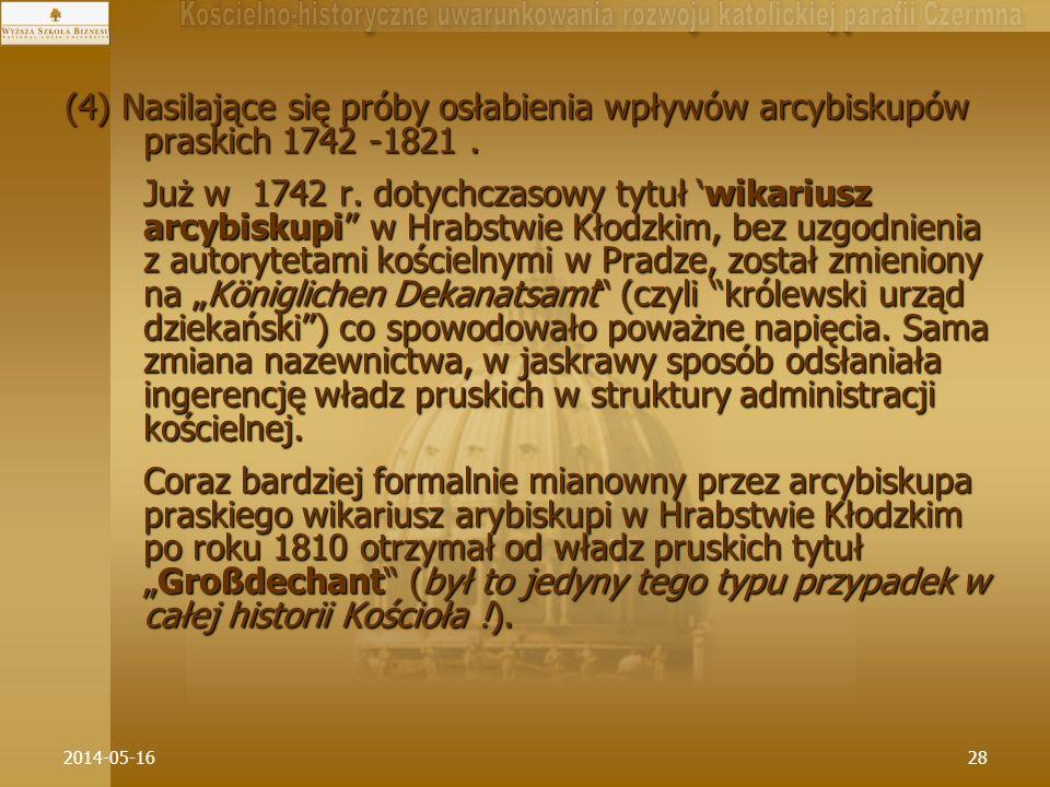 2014-05-1628 (4) Nasilające się próby osłabienia wpływów arcybiskupów praskich 1742 -1821. Już w 1742 r. dotychczasowy tytuł wikariusz arcybiskupi w H