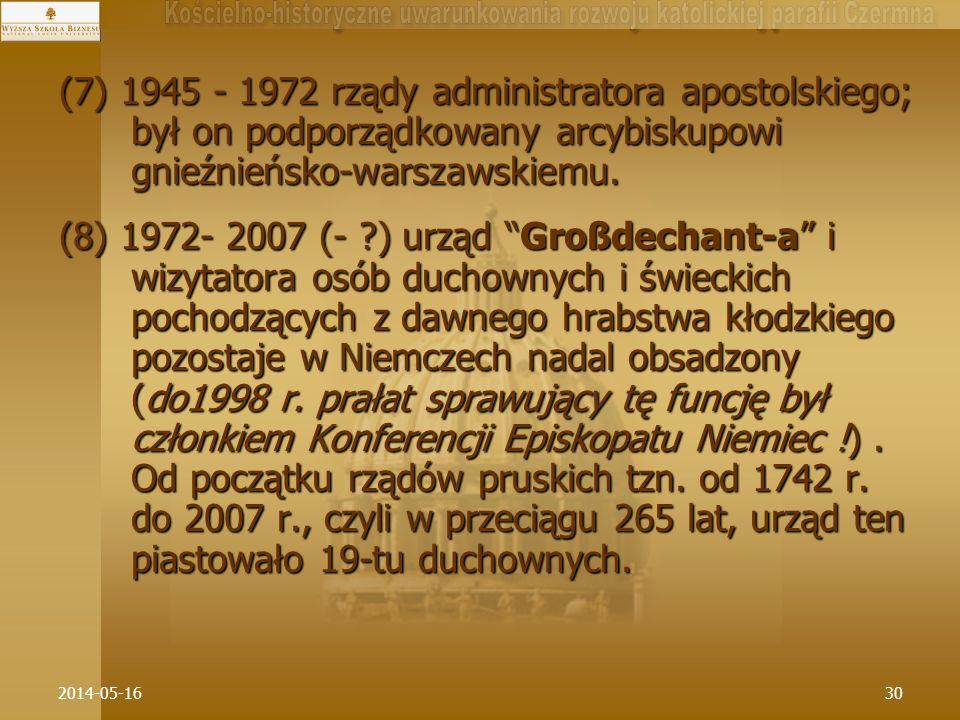 2014-05-1630 (7) 1945 - 1972 rządy administratora apostolskiego; był on podporządkowany arcybiskupowi gnieźnieńsko-warszawskiemu. (8) 1972- 2007 (- ?)