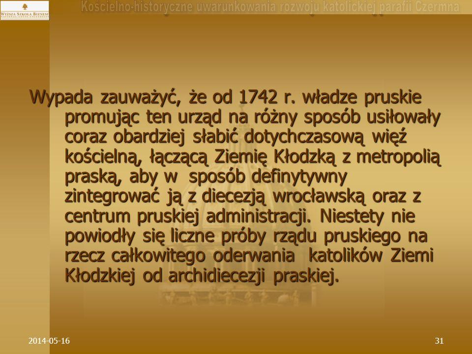 2014-05-1631 Wypada zauważyć, że od 1742 r. władze pruskie promując ten urząd na różny sposób usiłowały coraz obardziej słabić dotychczasową więź kośc