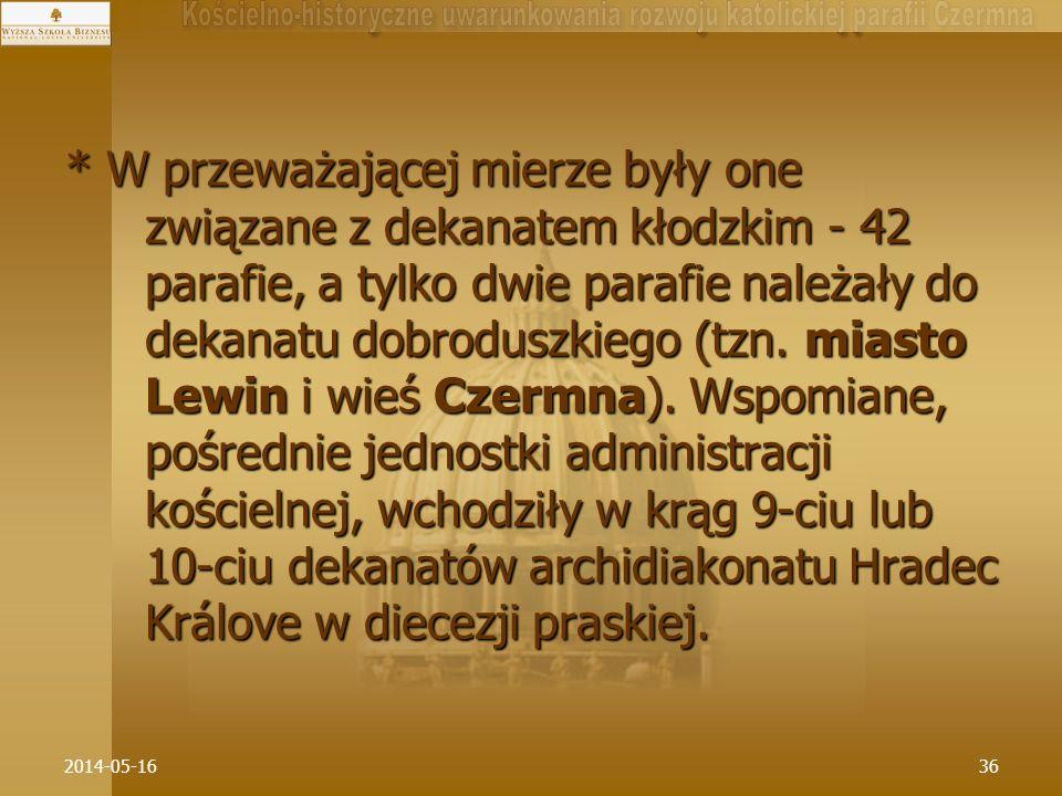 2014-05-1636 * W przeważającej mierze były one związane z dekanatem kłodzkim - 42 parafie, a tylko dwie parafie należały do dekanatu dobroduszkiego (t