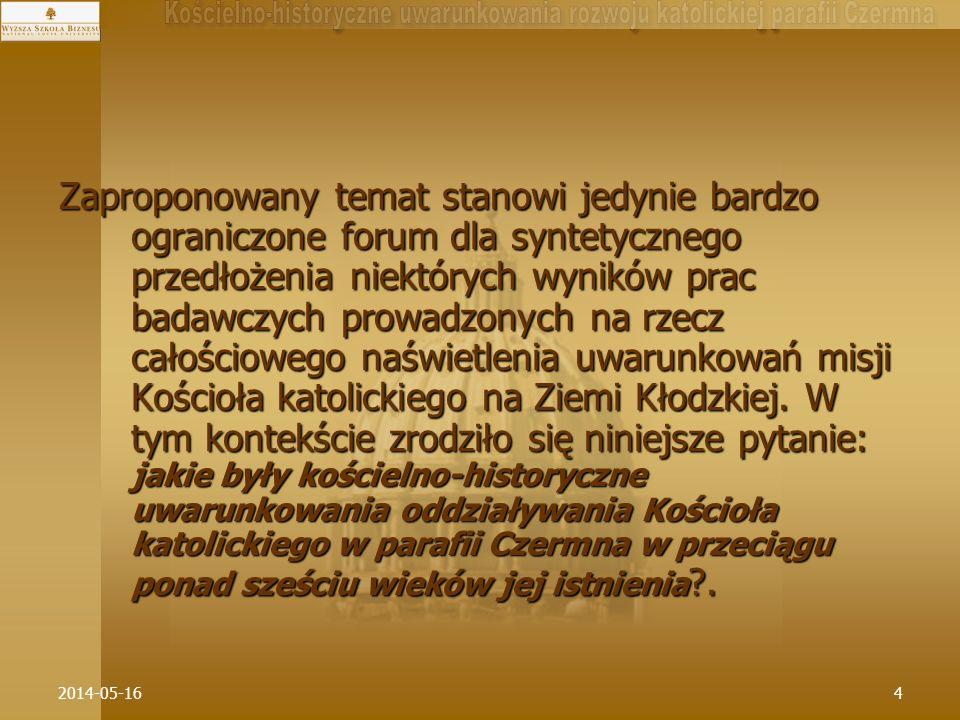 2014-05-165 Zauważmy na wstępie chociażby to, że zmieniało się w tym czasie, i to wielokrotnie, nie tylko nazewnictwo miejscowości ale i samookreślenie Kościoła, przynależność organizacyjna wewnątrzkościelna i państwowa oraz granice samej parafii; zmieniali się też właściciele dominiów na terenie których się znajdowała (korzystali oni z wielce dla nas znaczącego prawa patronatu); powstawały nowe wyznania chrześcijańskie i sekty; ziemie te były doświadczane klęskami żywiołowymi, pandemiami cholery i częstymi wojnami.