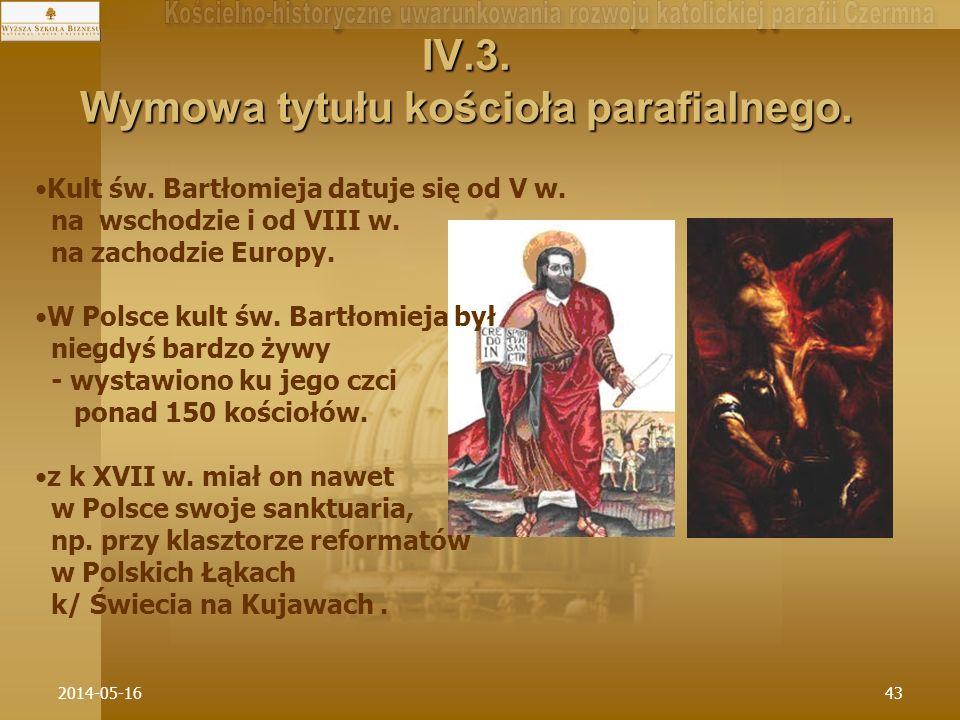 2014-05-1643 IV.3. Wymowa tytułu kościoła parafialnego. Kult św. Bartłomieja datuje się od V w. na wschodzie i od VIII w. na zachodzie Europy. W Polsc