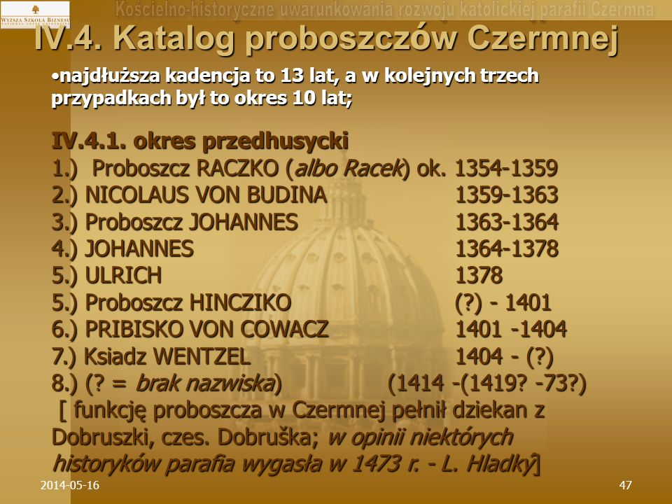 2014-05-1647 IV.4. Katalog proboszcz ó w Czermnej najdłuższa kadencja to 13 lat, a w kolejnych trzech przypadkach był to okres 10 lat;najdłuższa kaden
