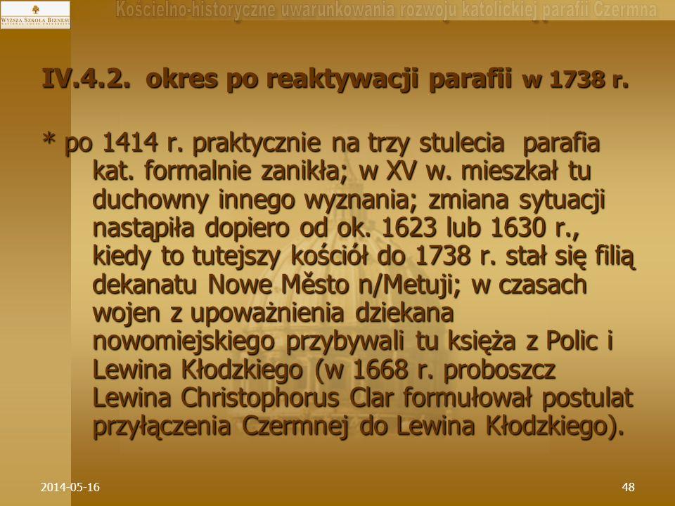 2014-05-1648 IV.4.2. okres po reaktywacji parafii w 1738 r. * po 1414 r. praktycznie na trzy stulecia parafia kat. formalnie zanikła; w XV w. mieszkał