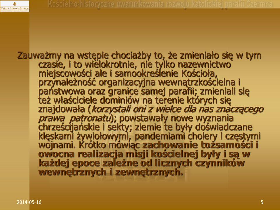 2014-05-166 W niniejszym przedłożeniu, o bardzo limitowanym czasie, ograniczymy się jedynie do zasygnalizowania zaledwie kilku kategorii związanych z organizacją kościelną oraz wstępną charakterystyką parafii Czermna.